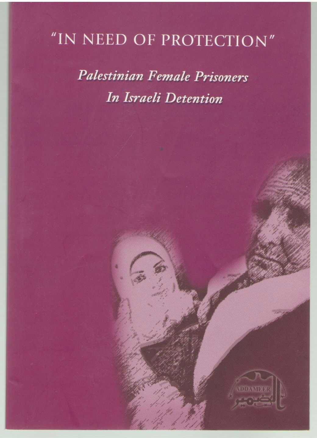 In Need of Protection: Palestinian Female Prisoners in Israeli Detention, Addameer